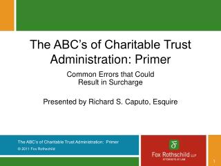 The ABC�s of Charitable Trust Administration: Primer