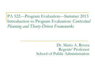 Dr. Mario A. Rivera Regents' Professor  School of Public Administration
