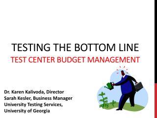 Testing the bottom Line Test center budget management