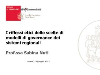 I riflessi etici delle scelte di modelli di governance dei sistemi regionali Prof.ssa Sabina Nuti