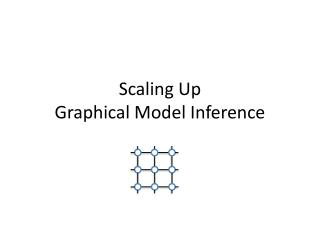 Scaling Up  Graphical Model Inference