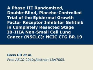 Goss GD et al. Proc ASCO  2010;Abstract LBA7005.