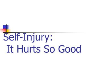 Self-Injury:   It Hurts So Good