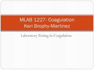 MLAB 1227- Coagulation Keri Brophy-Martinez