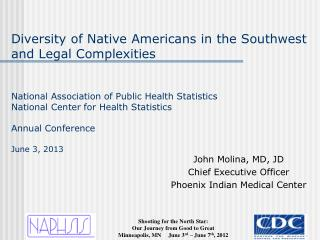 John Molina, MD, JD Chief Executive Officer Phoenix Indian Medical Center