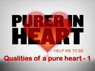 Qualities of a pure heart - 1