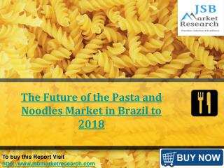 The Future of the Pasta and Noodles Market in Brazil to 2018
