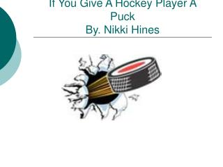 If You Give A Hockey Player A Puck  By. Nikki Hines