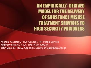 AN EMPIRICALLY- DERIVED MODEL FOR THE DELIVERY OF SUBSTANCE MISUSE TREATMENT SERVICES TO HIGH SECURITY PRISONERS