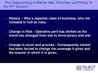 """""""The Underwriting of Marine War, Terrorism and Piracy in the 21 st  Century"""""""