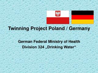 "Twinning Project Poland / Germany German Federal Ministry of Health Division 324 ""Drinking Water"""