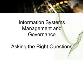 Information Systems Management and Governance Asking the Right Questions