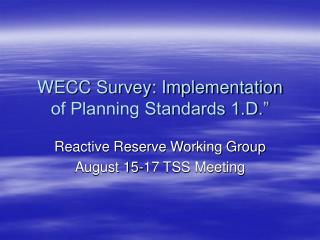 WECC Survey: Implementation of Planning Standards 1.D.""