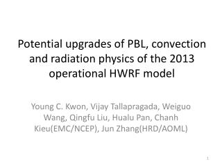 Potential upgrades of PBL, convection and radiation physics of the 2013 operational HWRF model