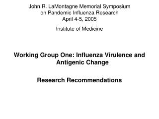 Working Group One: Influenza Virulence and Antigenic Change Research Recommendations