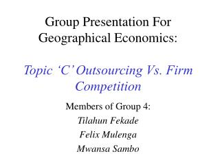 Group Presentation For Geographical Economics: Topic 'C' Outsourcing Vs. Firm Competition