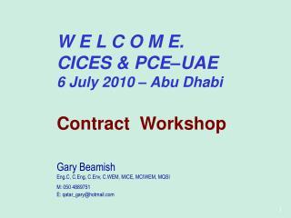 W E L C O M E. CICES & PCE–UAE 6 July 2010 – Abu Dhabi