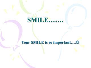 SMILE…….