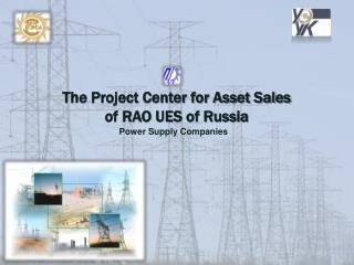 The Project Center for Asset Sales  of RAO UES of Russia