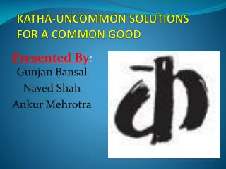 KATHA-UNCOMMON SOLUTIONS FOR A COMMON GOOD