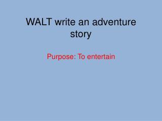 WALT write an adventure story