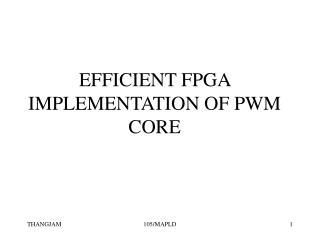 EFFICIENT FPGA IMPLEMENTATION OF PWM CORE