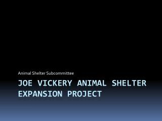 Joe Vickery Animal Shelter Expansion Project