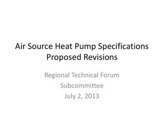 Air Source Heat Pump Specifications Proposed Revisions