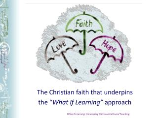 "The Christian faith that underpins  the "" What If Learning""  approach"