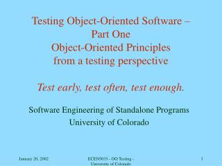 Testing Object-Oriented Software    Part One Object-Oriented Principles  from a testing perspective  Test early, test of