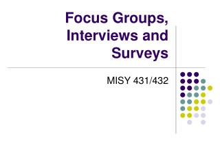Focus Groups,  Interviews and Surveys