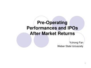 Pre-Operating Performances and IPOs After Market Returns Yuhong Fan Weber State University