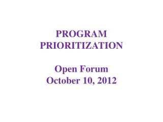 PROGRAM PRIORITIZATION Open Forum October 10, 2012