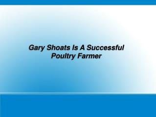 Gary Shoats Is A Successful Poultry Farmer