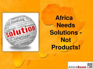 Africa Needs Solutions - Not Products!