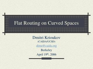 Flat Routing on Curved Spaces