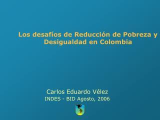 Los desafíos de Reducción de Pobreza y Desigualdad  en Colombia