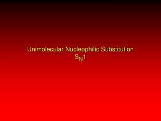Unimolecular Nucleophilic Substitution S N 1