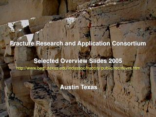 Fracture Research and Application Consortium Selected Overview Slides 2005