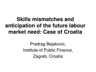 Skills mismatches and anticipation of the future labour market need: Case of Croatia