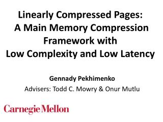 Gennady  Pekhimenko Advisers: Todd  C.  Mowry  &  Onur Mutlu