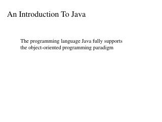 The programming language Java fully supports the object-oriented programming paradigm