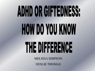 ADHD OR GIFTEDNESS: HOW DO YOU KNOW THE DIFFERENCE
