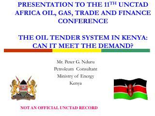 Mr. Peter G. Nduru Petroleum   Consultant  Ministry of Energy  Kenya