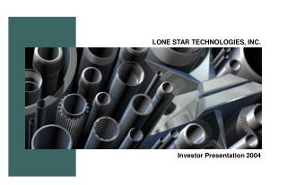 LONE STAR TECHNOLOGIES, INC. Investor Presentation 2004