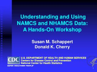 Understanding and Using  NAMCS and NHAMCS Data: A Hands-On Workshop Susan M. Schappert