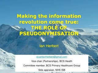 Making the information revolution come true:  THE ROLE OF PSEUDONYMISATION Ian Herbert