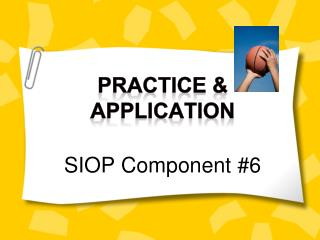Practice &  Application SIOP Component #6