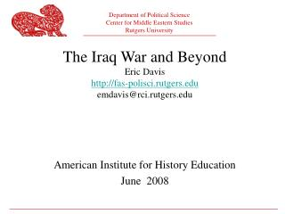The Iraq War and Beyond Eric Davis fas-polisci.rutgers emdavis@rci.rutgers