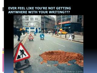 Ever feel like you're not getting anywhere with your writing???